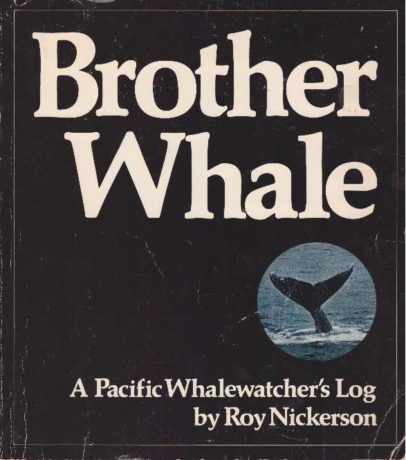 BROTHER WHALE.; A Pacific Whalewatcher's Log. Roy Nickerson.