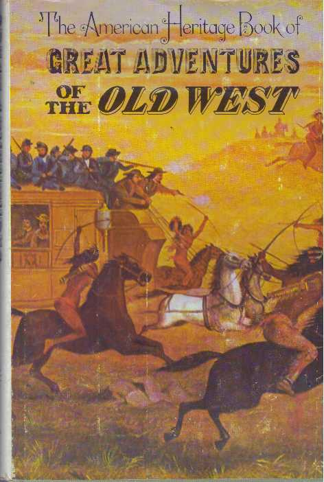 GREAT ADVENTURES OF THE OLD WEST. American Heritage Press.