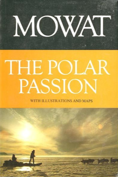 THE POLAR PASSION. Farley Mowat.