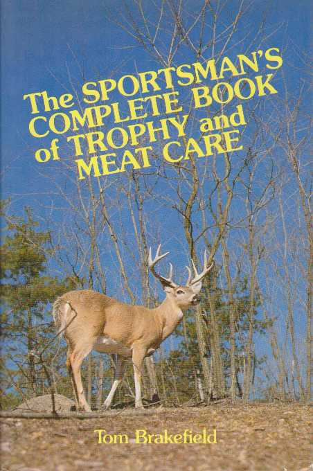 THE SPORTSMAN'S COMPLETE BOOK OF TROPHY AND MEAT CARE. Tom Brakefield.