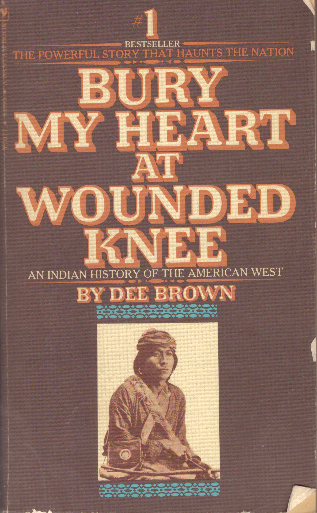 BURY MY HEART AT WOUNDED KNEE. Dee Brown.