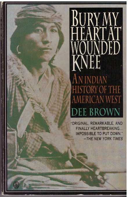BURY MY HEART AT WOUNDED KNEE.; An Indian History of the American West. Dee Brown.