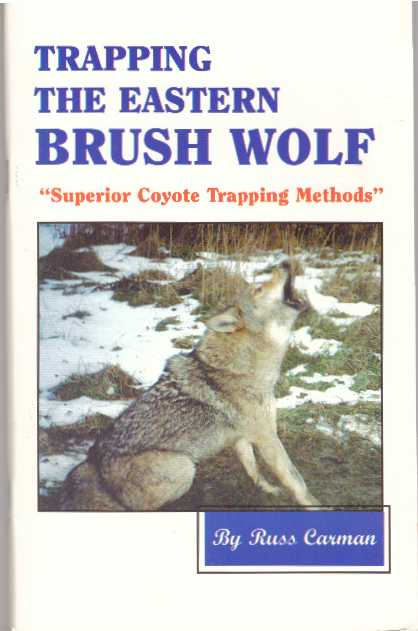 TRAPPING THE EASTERN BRUSH WOLF. Russ Carman.