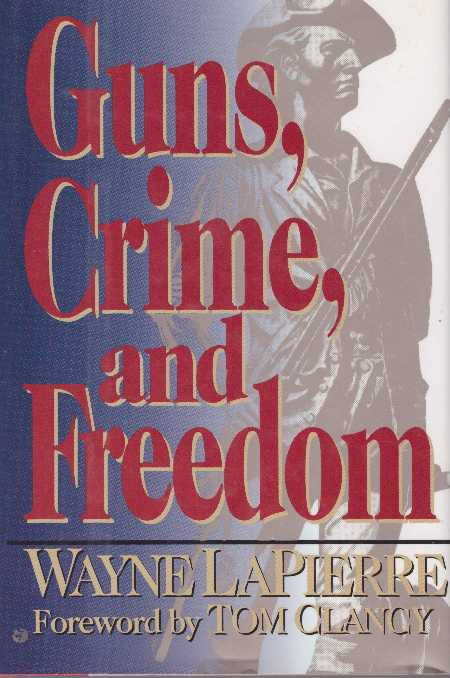 GUNS, CRIME, AND FREEDOM. Wayne LaPierre.