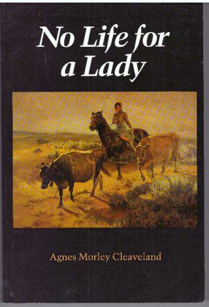 NO LIFE FOR A LADY. Agnes Morley Cleaveland.