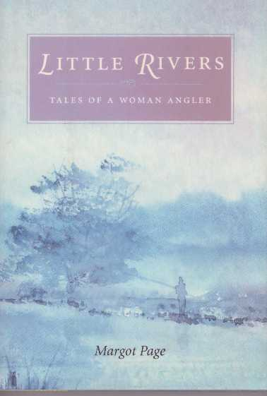 LITTLE RIVERS.; Tales of A Woman Angler. Margot Page.