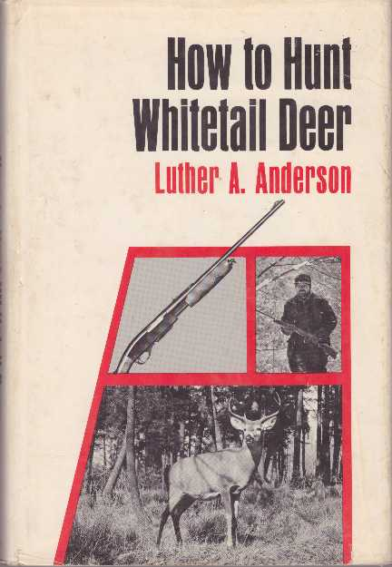 HOW TO HUNT WHITETAIL DEER. Luther A. Anderson.