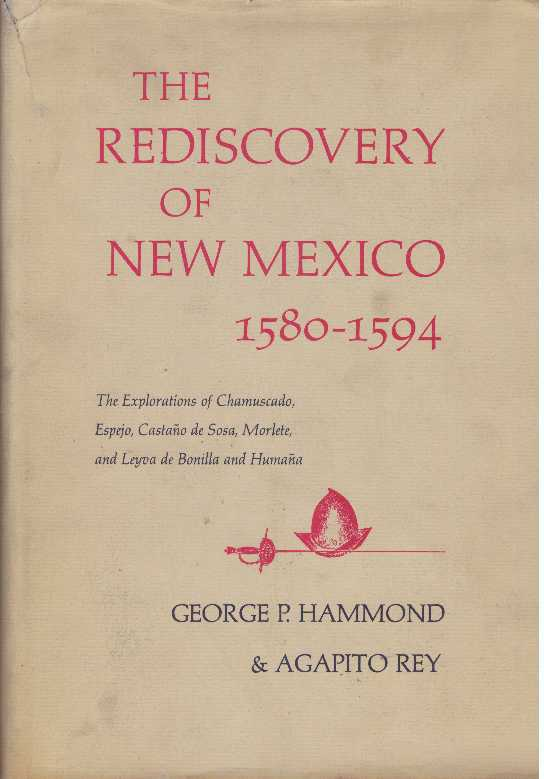 THE REDISCOVERY OF NEW MEXICO, 1580-1594. George P. Hammond, Agapito Rey.