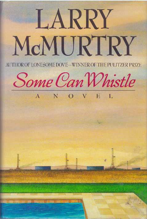 SOME CAN WHISTLE. Larry McMurtry.