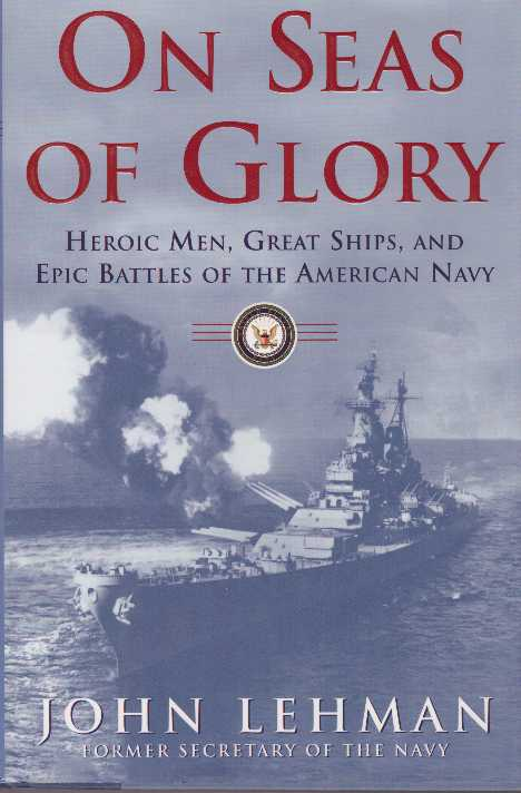 ON SEAS OF GLORY.; Heroic Men, Great Ships, and Epic Battles of the American Navy. John Lehman.