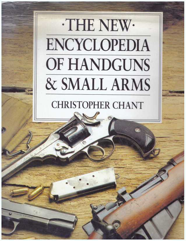 THE NEW ENCYCLOPEDIA OF HANDGUNS & SMALL ARMS. Christopher Chant.