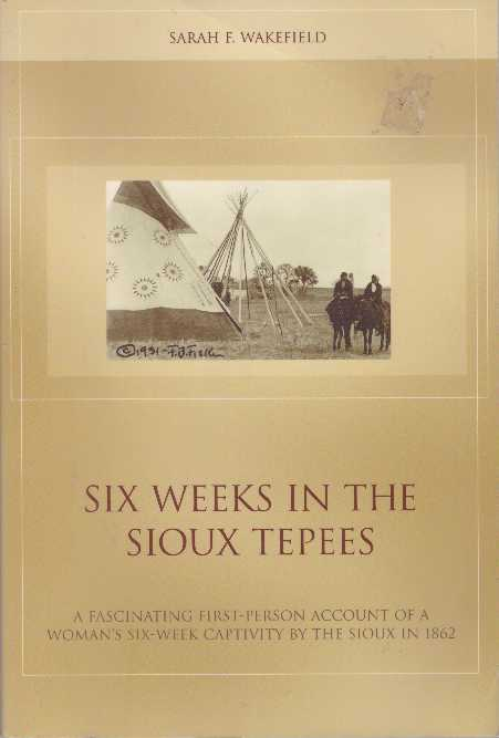 SIX WEEKS IN THE SIOUX TEPEES. Sarah F. Wakefield.