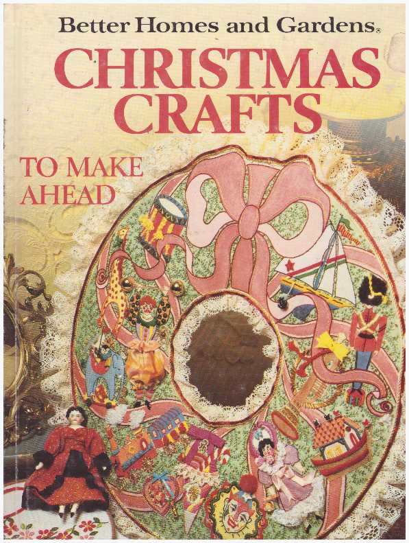 CHRISTMAS CRAFTS; To Make Ahead. Better Homes and Gardens.