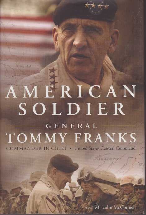 AMERICAN SOLDIER. General Tommy Franks, U. S. Central Command, Commander in Chief, Malcolm McConnell.