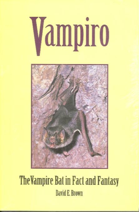 VAMPIRO - THE VAMPIRE BAT IN FACT AND FANTASY. David E. Brown.