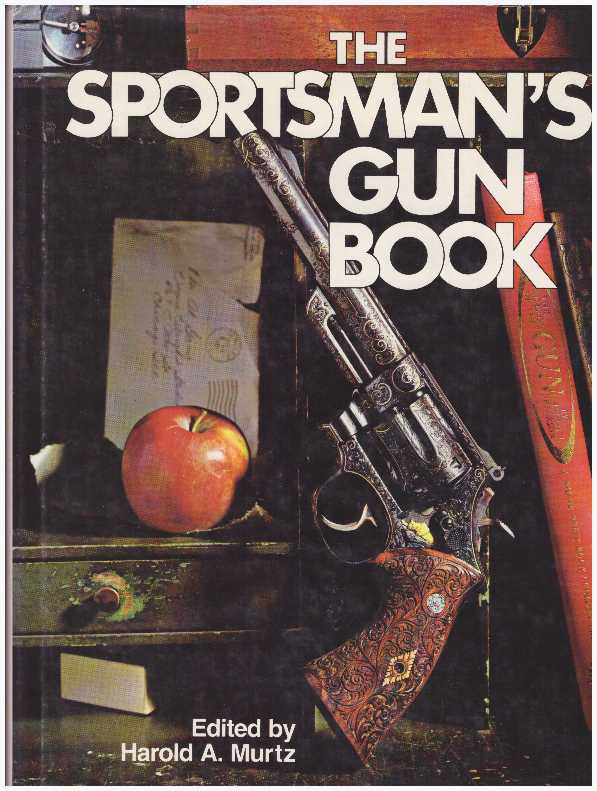 THE SPORTSMAN'S GUN BOOK. Harold A. Murtz.