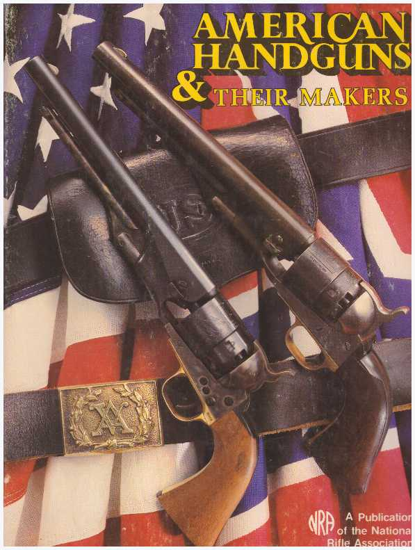 AMERICAN HANDGUNS & THEIR MAKERS. Bill Askins, et. al.