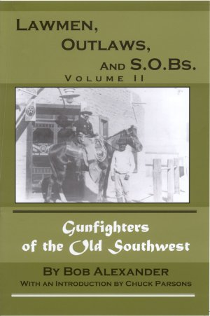LAWMEN, OUTLAWS AND S.O.Bs., Volume II; More Gunfighters of the Old Southwest. Bob Alexander.