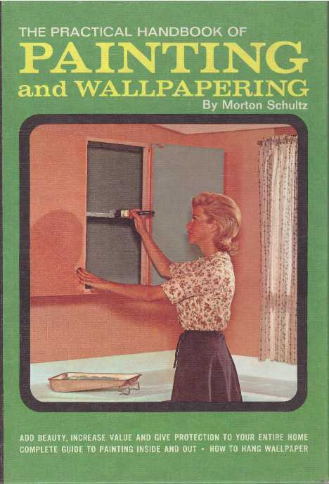 THE PRACTICAL HANDBOOK OF PAINTING AND WALLPAPERING. Morton Schultz.