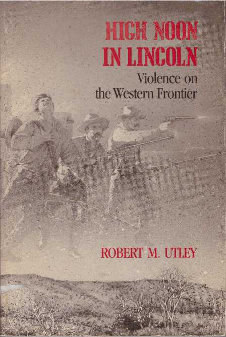 HIGH NOON IN LINCOLN.; Violence on the Western Frontier. Robert M. Utley.
