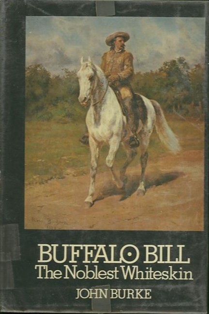 BUFFALO BILL.; The Noblest Whiteskin. John Burke.