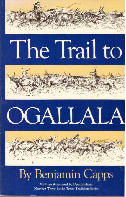THE TRAIL TO OGALLALA. Benjamin Capps.