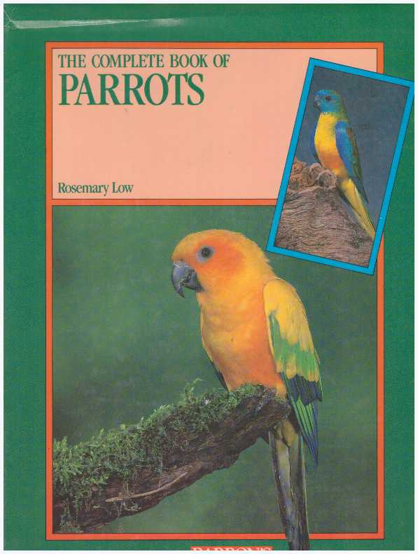 THE COMPLETE BOOK OF PARROTS. Rosemary Low.