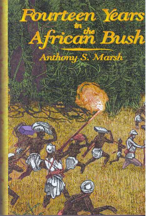 FOURTEEN YEARS IN THE AFRICAN BUSH. Anthony S. Marsh.