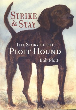 STRIKE & STAY; The Story of the Plott Hound. Bob Plott.
