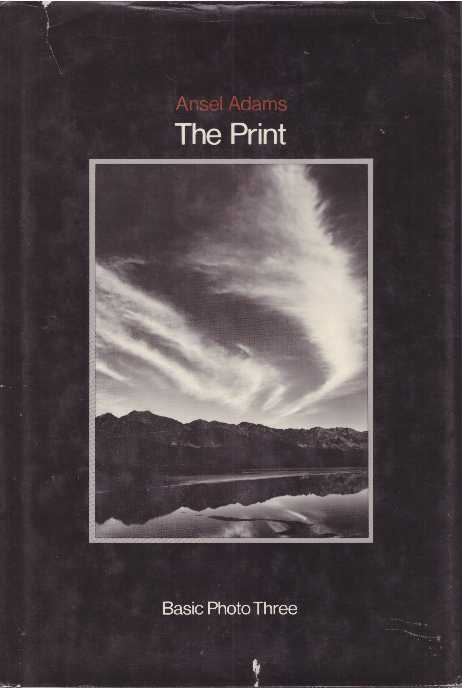 THE PRINT; Contact Printing and Enlarging. Ansel Adams.