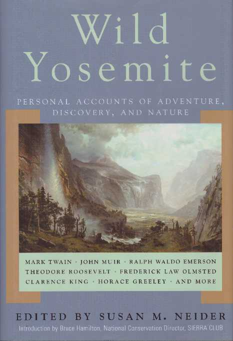 WILD YOSEMITE; Personal Accounts of Adventure, Discovery, and Nature. Susan M. Neider.
