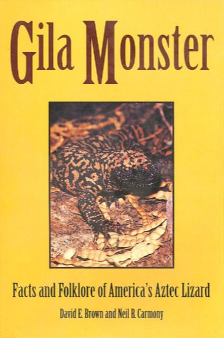 GILA MONSTER.; Facts and Folklore of America's Aztec Lizard. David E. Brown, Neil B. Carmony.