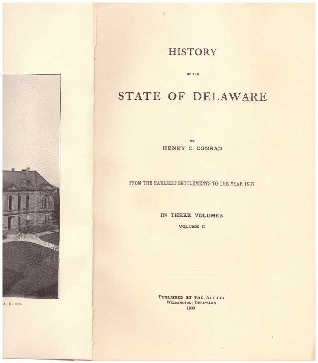 HISTORY OF THE STATE OF DELAWARE - VOLUME II; From the Earliest Settlements to the Year 1907. Henry C. Conrad.