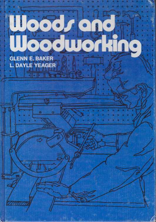 WOODS AND WOODWORKING. Glenn E. Baker, L. Dayle Yeager.