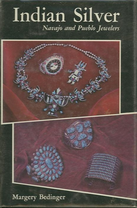 INDIAN SILVER; Navajo and Pueblo Jewelers. Margery Bedinger.