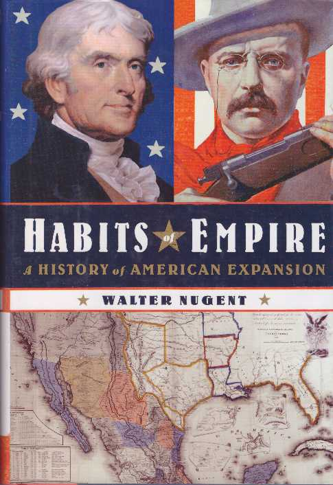 HABITS OF EMPIRE; A History of American Expansion. Walter Nugent.