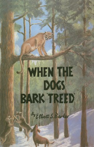 WHEN THE DOGS BARK 'TREED'. Elliott S. Barker.