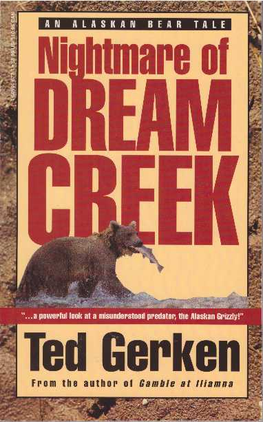 NIGHTMARE OF DREAM CREEK; An Alaskan Bear Tale. Ted Gerken.