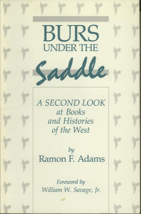 BURS UNDER THE SADDLE.; A SECOND LOOK at Books and Histories of the West. Ramon F. Adams.