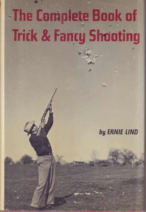 THE COMPLETE BOOK OF TRICK & FANCY SHOOTING. Ernie Lind.
