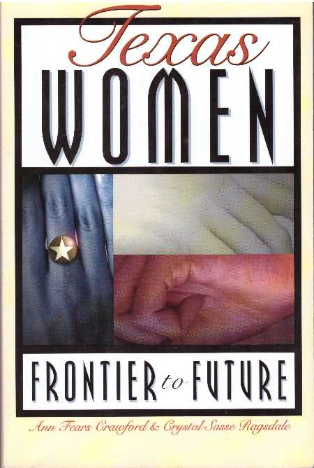 TEXAS WOMEN; Frontier to Future. Ann Fears Crawford, Crystal Sasse Ragsdale.