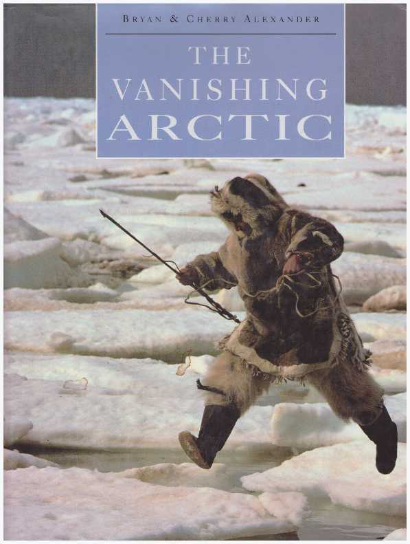THE VANISHING ARCTIC. Bryan Alexander, Cherry.