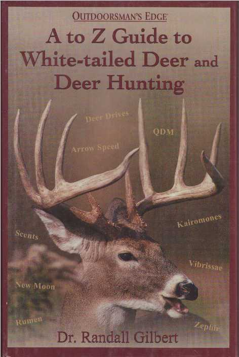 A TO Z GUIDE TO WHITE-TAILED DEER AND DEER HUNTING. Dr. Randall Gilbert.