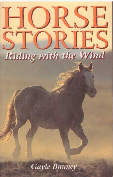 HORSE STORIES; Riding with the Wind. Gayle Bunney.