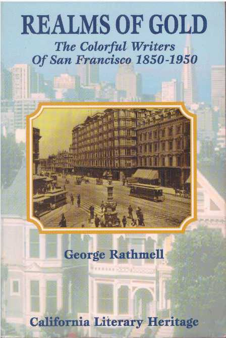 REALMS OF GOLD; The Colorful Writers of San Francisco 1850-1950. George Rathmell.