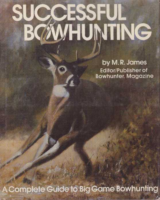SUCCESSFUL BOWHUNTING; A Complete Guide to Big Game Bowhunting. M. R. James.