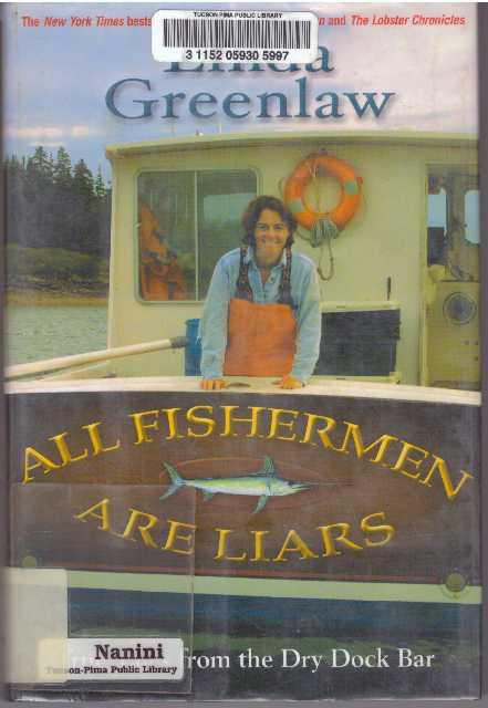 ALL FISHERMEN ARE LIARS; True Tales from the Dry Dock Bar. Linda Greenlaw.