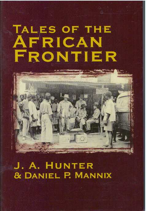 TALES OF THE AFRICAN FRONTIER. J. A. Hunter, Daniel P. Mannix.