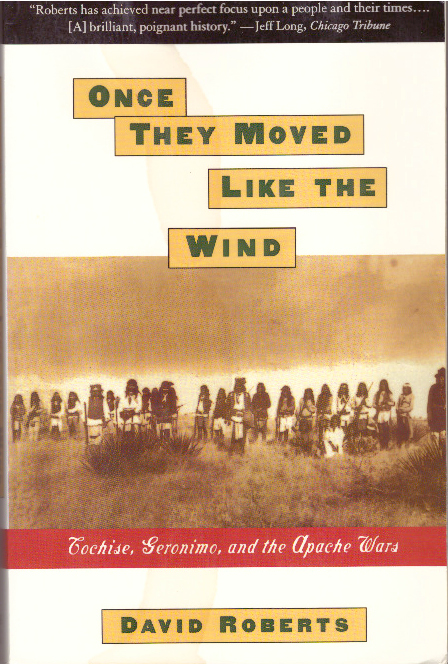ONCE THEY MOVED LIKE THE WIND.; Cochise, Geronomo, and the Apache Wars. David Roberts.