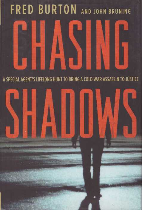 CHASING SHADOWS; A Special Agent's Lifelong Hunt to Bring a Cold War Assassin to Justice. Fred Burton, John Bruning.